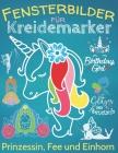 Fensterbilder Kreidemarker: Zauberhafte Fensterdeko mit Prinzessin, Fee & Einhorn, über 60 Kreidebildervorlagen mit XL-Motiven und Einhorn-ABC für Cover Image