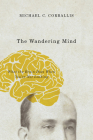 The Wandering Mind: What the Brain Does When You're Not Looking Cover Image