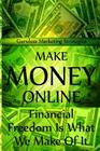 Make Money Online - Financial Freedom Is What We Make of It Cover Image
