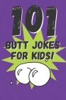 101 Butt Jokes for Kids! Cover Image