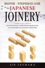 Japanese Joinery: Beginner + Intermediate Guide to Japanese Joinery: Japanese Joinery Compendium for Beginner and Intermediate Japanese Cover Image
