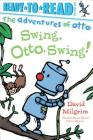 Swing, Otto, Swing!: Ready-to-Read Pre-Level 1 (The Adventures of Otto) Cover Image