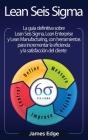 Lean Seis Sigma: La guía definitiva sobre Lean Seis Sigma, Lean Enterprise y Lean Manufacturing, con herramientas para incrementar la e Cover Image