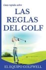 Guía rápida de la REGLAS DE GOLF: Una guía rápida y práctica de las reglas de golf 2019 (edición de bolsillo) Cover Image