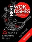 Best Wok Dishes Cookbook, 25 Simple and Satisfying Recipes, Full Color Cover Image