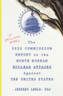 The 2020 Commission Report on the North Korean Nuclear Attacks Against the U.S.: A Speculative Novel Cover Image