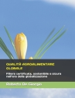 Qualità Agroalimentare Globale: Filiera certificata, sostenibile e sicura nell'era della globalizzazione Cover Image