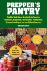 Prepper's Pantry: Build a Nutritious Stockpile to Survive Blizzards, Blackouts, Hurricanes, Pandemics, Economic Collapse, or Any Other Disasters Cover Image