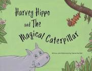 Harvey Hippo and The Magical Caterpillar Cover Image