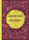 Goddesses and Heroines: Women of Myth and Legend Cover Image