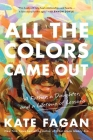 All the Colors Came Out: A Father, a Daughter, and a Lifetime of Lessons Cover Image