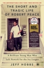 The Short and Tragic Life of Robert Peace: A Brilliant Young Man Who Left Newark for the Ivy League Cover Image