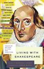 Living with Shakespeare: Essays by Writers, Actors, and Directors Cover Image