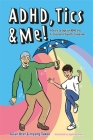 Adhd, Tics & Me!: A Story to Explain ADHD and Tic Disorders/Tourette Syndrome Cover Image