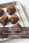 The Modern Marshmallows: The Ultimate Homemade Gourmet Treats for Everyone Cover Image