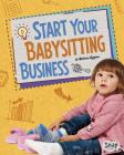 Start Your Babysitting Business (Build Your Business) Cover Image
