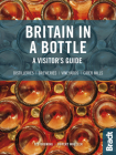 Britain in a Bottle: A Visitor's Guide to the Breweries, Cider Mills, Distilleries and Vineyards of Great Britain Cover Image