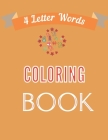 4 Letter Words Coloring Book: Delightful Four Letter Words Kindergarten Coloring Book, with plain Pictures of Kids, Animals, Toys, Fruits, Numbers a Cover Image