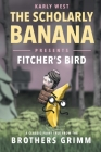 The Scholarly Banana Presents Fitcher's Bird: A Classic Fairy Tale from the Brothers Grimm Cover Image