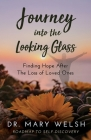 Journey into the Looking Glass: Finding Hope after the Loss of Loved Ones Cover Image