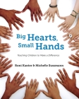 Big Hearts, Small Hands: Teaching Children to Make a Difference Cover Image