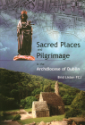 Sacred Places and Pilgrimages: In the Archdiocese of Dublin Cover Image