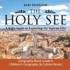 The Holy See: A Kid's Guide to Exploring the Vatican City - Geography Book Grade 6 - Children's Geography & Culture Books Cover Image