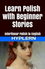 Learn Polish with Beginner Stories: Interlinear Polish to English Cover Image