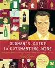 Oldman's Guide to Outsmarting Wine: 108 Ingenious Shortcuts to Navigate the World of Wine with Confidence and Style Cover Image