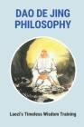 Dao De Jing Philosophy: Laozi's Timeless Wisdom Training: Lao Tzu Philosophy Cover Image