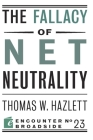The Fallacy of Net Neutrality (Encounter Broadsides #23) Cover Image