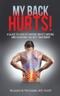 My Back Hurts!: A Guide to Understanding What's Wrong and Choosing the Best Treatment Cover Image