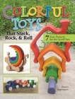 Colorful Toys That Stack, Rock, and Roll: 7 Easy Projects for the Scroll Saw Cover Image