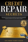 Credit Repair Secrets: Learn the Strategies and Techniques of Consultants and Credit Attorneys to Fix Your Bad Debt and Improve Your Personal Cover Image