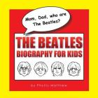 Mom, Dad, who are The Beatles?: The Beatles Biography for Kids Cover Image