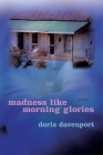 Madness Like Morning Glories: Poems Cover Image