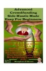 Advanced Crowdfunding Side Hustle Made Easy For Beginners.: New Practical Guide To Start A Self-Fundraising, And Offer it As Side Gigs Business For In Cover Image