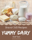 Bravo! 365 Yummy Dairy Recipes: The Highest Rated Yummy Dairy Cookbook You Should Read Cover Image