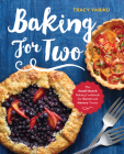 Baking for Two: The Small-Batch Baking Cookbook for Sweet and Savory Treats Cover Image