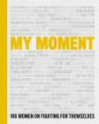 My Moment: 106 Women on Fighting for Themselves Cover Image