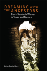 Dreaming with the Ancestors: Black Seminole Women in Texas and Mexico (Race and Culture in the American West #4) Cover Image