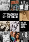 City of Workers, City of Struggle: How Labor Movements Changed New York (Columbia Studies in the History of U.S. Capitalism) Cover Image