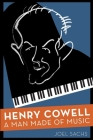 Henry Cowell: A Man Made of Music Cover Image