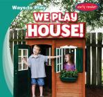 We Play House! (Ways to Play) Cover Image