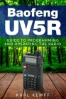 Baofeng -Uv5R: Guide to Programming and Operating the Radio Cover Image
