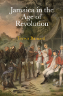 Jamaica in the Age of Revolution Cover Image