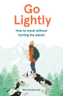 Go Lightly: How to travel without hurting the planet Cover Image