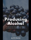 The Recipe Of Producing Alcohol: A pictorial lab steps guide Cover Image