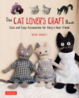 The Cat Lover's Craft Book: Cute and Easy Accessories for Kitty's Best Friend Cover Image
