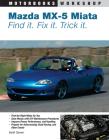 Mazda MX-5 Miata: Find It. Fix It. Trick It. (Motorbooks Workshop) Cover Image